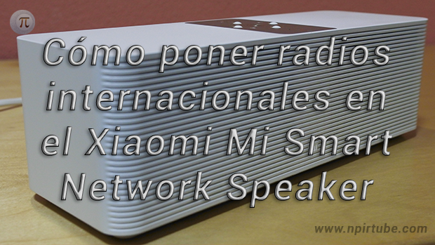 Tutorial radios intenacionales en Xiaomi Mi Smart Network Speaker